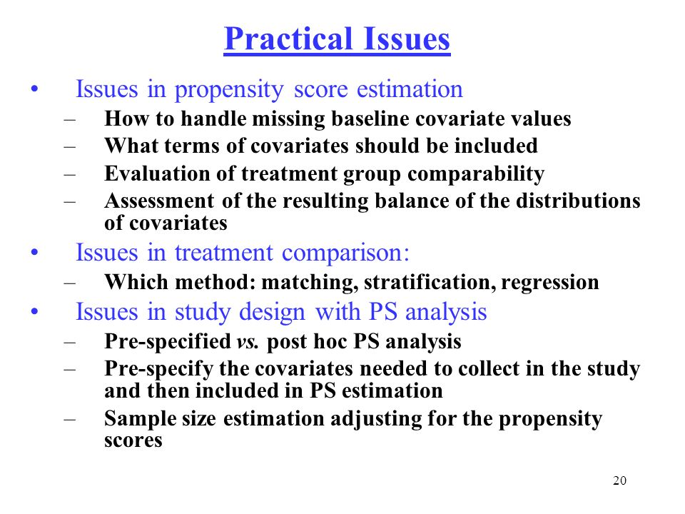 Practical Issues Issues in propensity score estimation