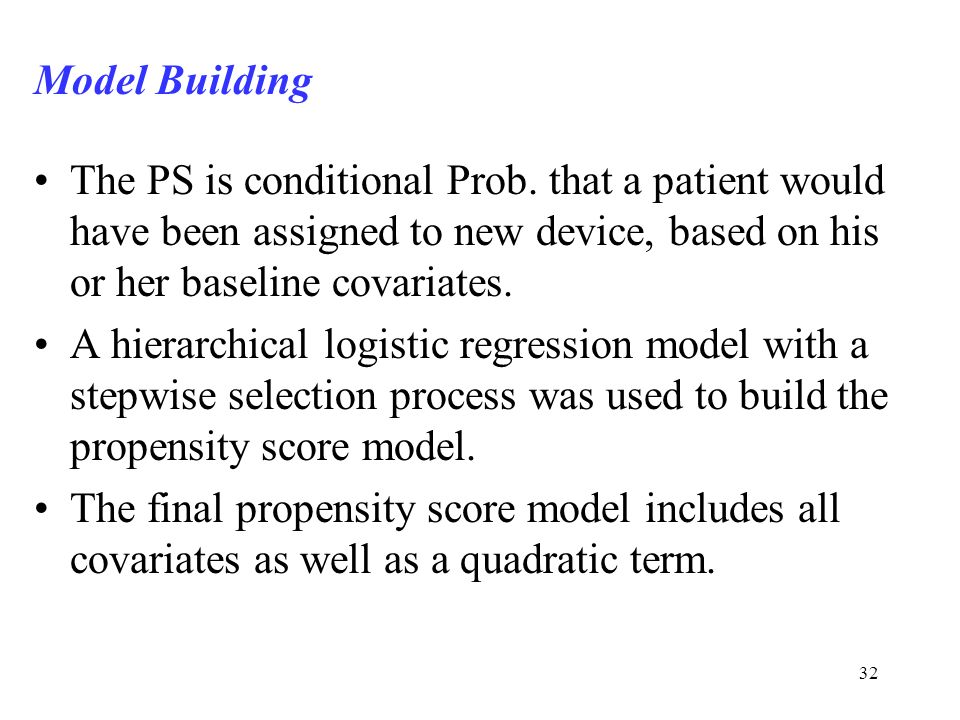 Model Building The PS is conditional Prob. that a patient would have been assigned to new device, based on his or her baseline covariates.