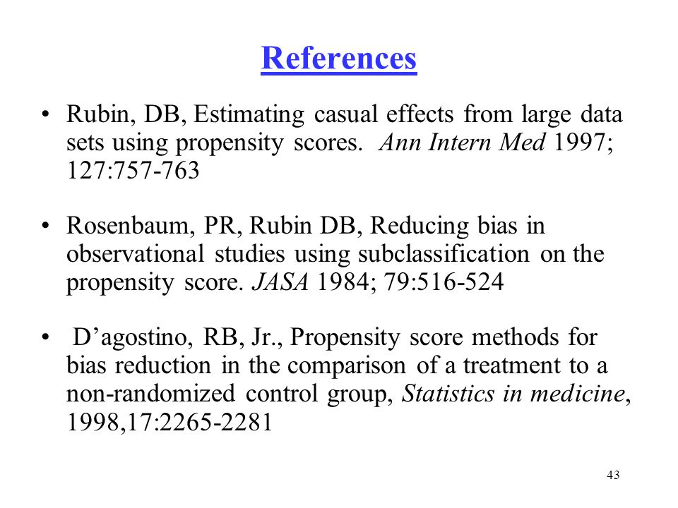 References Rubin, DB, Estimating casual effects from large data sets using propensity scores. Ann Intern Med 1997; 127:757-763.