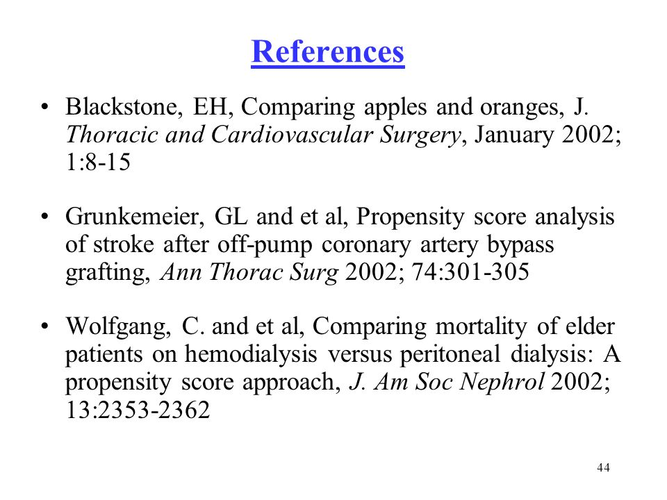 References Blackstone, EH, Comparing apples and oranges, J. Thoracic and Cardiovascular Surgery, January 2002; 1:8-15.