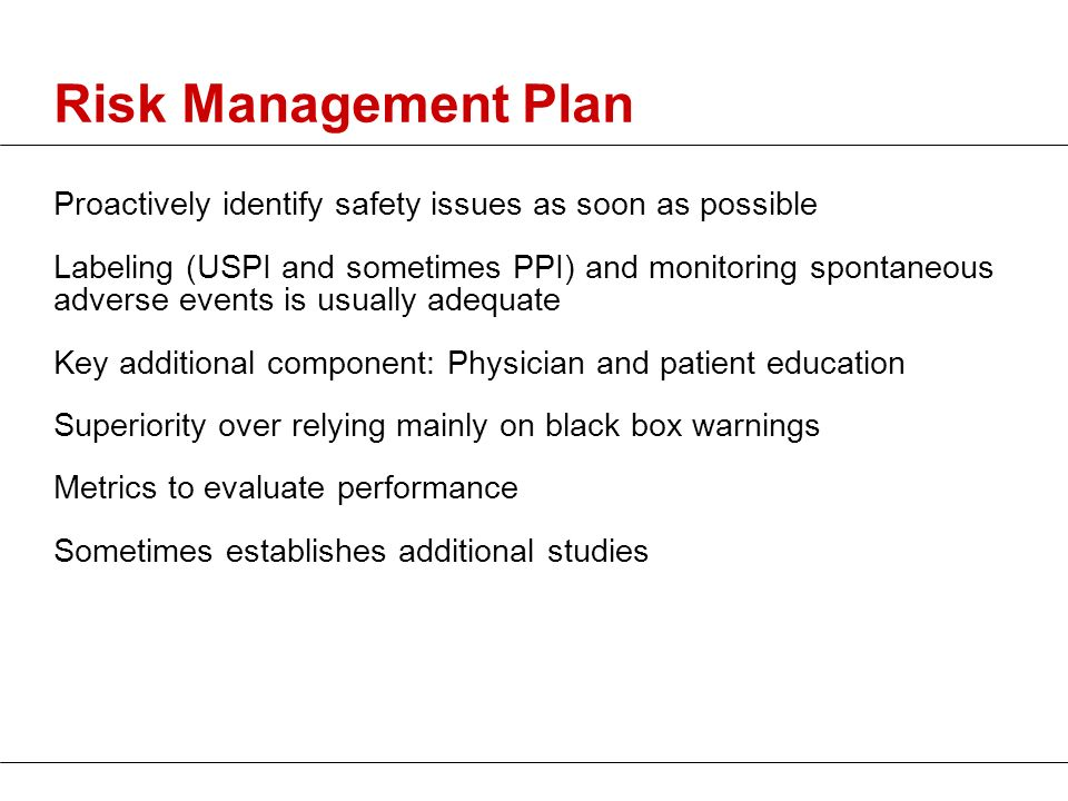 Risk Management Plan Proactively identify safety issues as soon as possible.