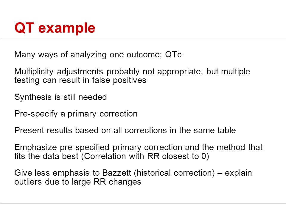 QT example Many ways of analyzing one outcome; QTc