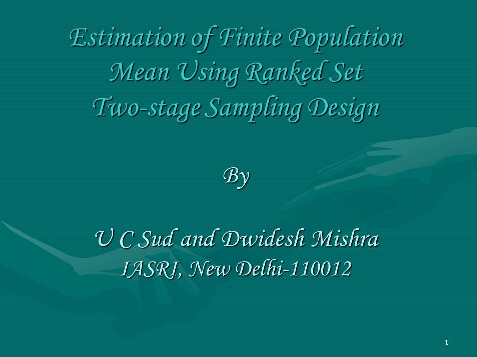 Estimation of Finite Population Mean Using Ranked Set Two-stage Sampling Design By U C Sud and Dwidesh Mishra IASRI, New Delhi