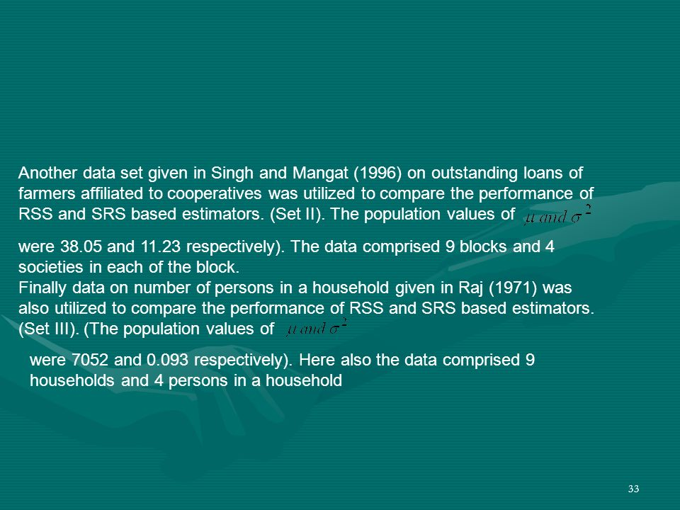 Another data set given in Singh and Mangat (1996) on outstanding loans of farmers affiliated to cooperatives was utilized to compare the performance of RSS and SRS based estimators. (Set II). The population values of
