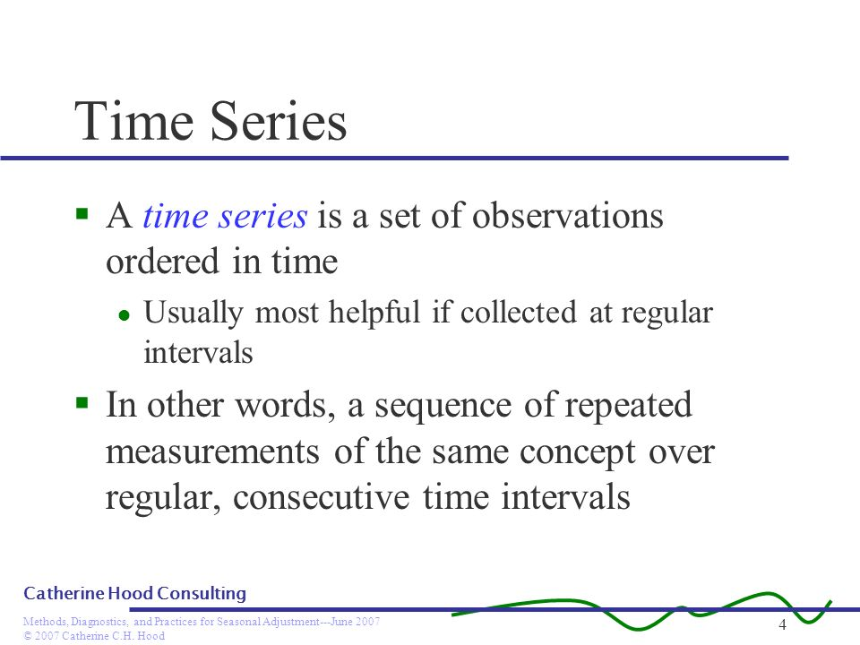 Time Series A time series is a set of observations ordered in time
