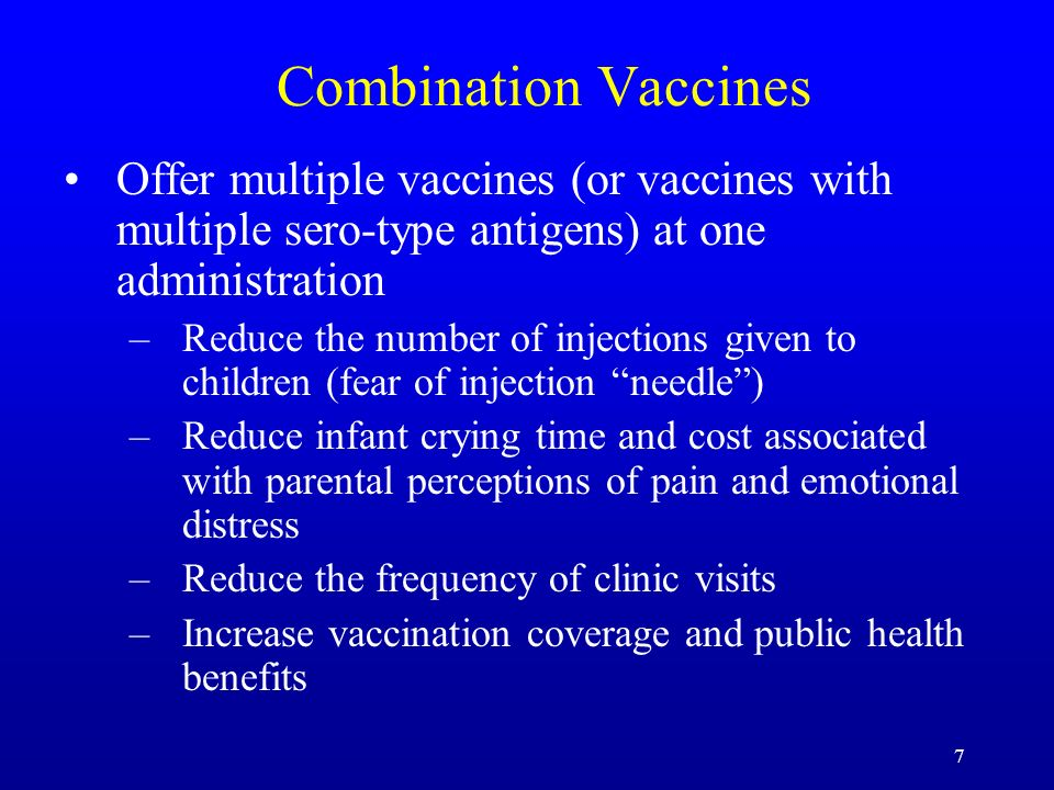 Combination Vaccines Offer multiple vaccines (or vaccines with multiple sero-type antigens) at one administration.