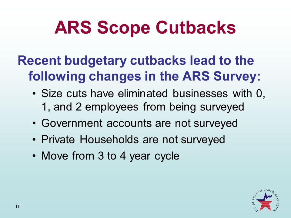 ARS Scope Cutbacks Recent budgetary cutbacks lead to the following changes in the ARS Survey: