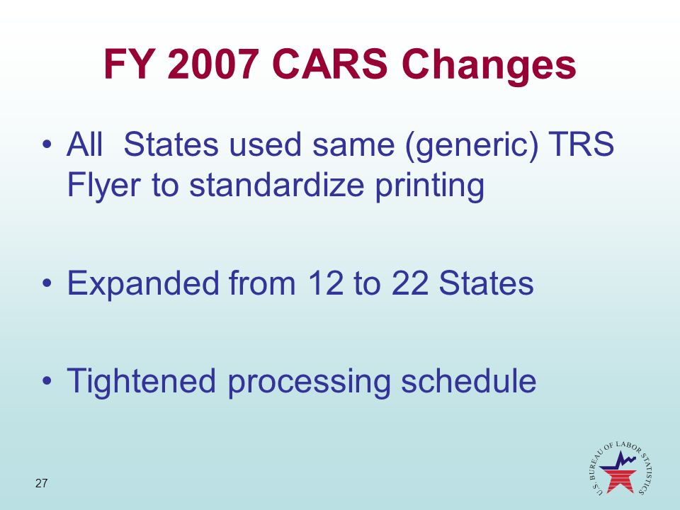 FY 2007 CARS Changes All States used same (generic) TRS Flyer to standardize printing. Expanded from 12 to 22 States.