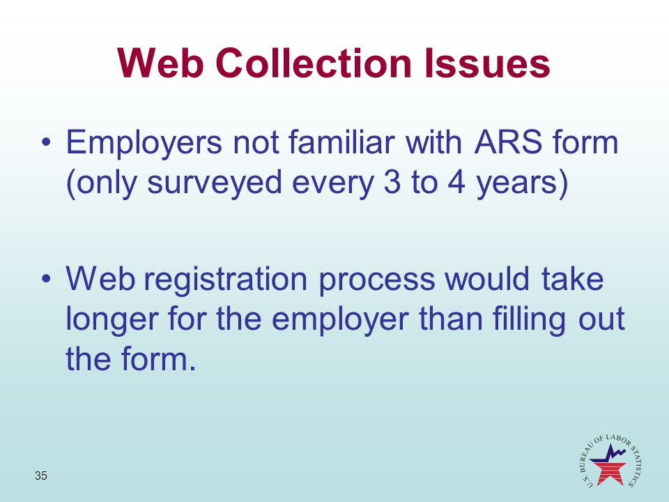 Web Collection Issues Employers not familiar with ARS form (only surveyed every 3 to 4 years)