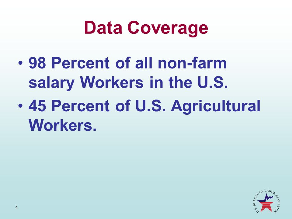 Data Coverage 98 Percent of all non-farm salary Workers in the U.S.