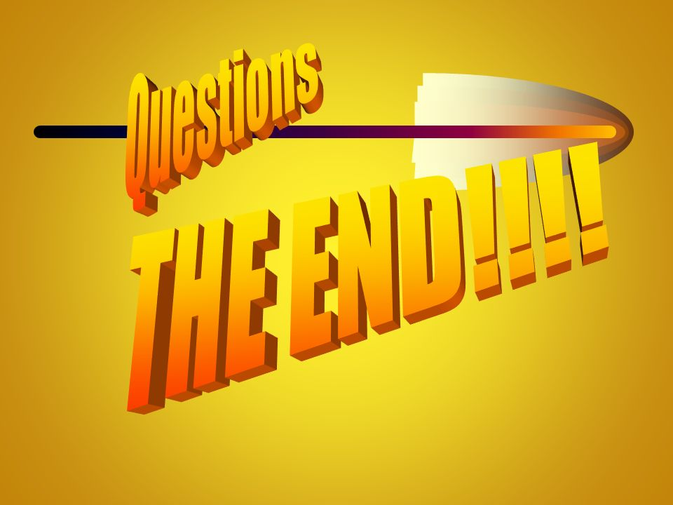 Questions THE END!!!!