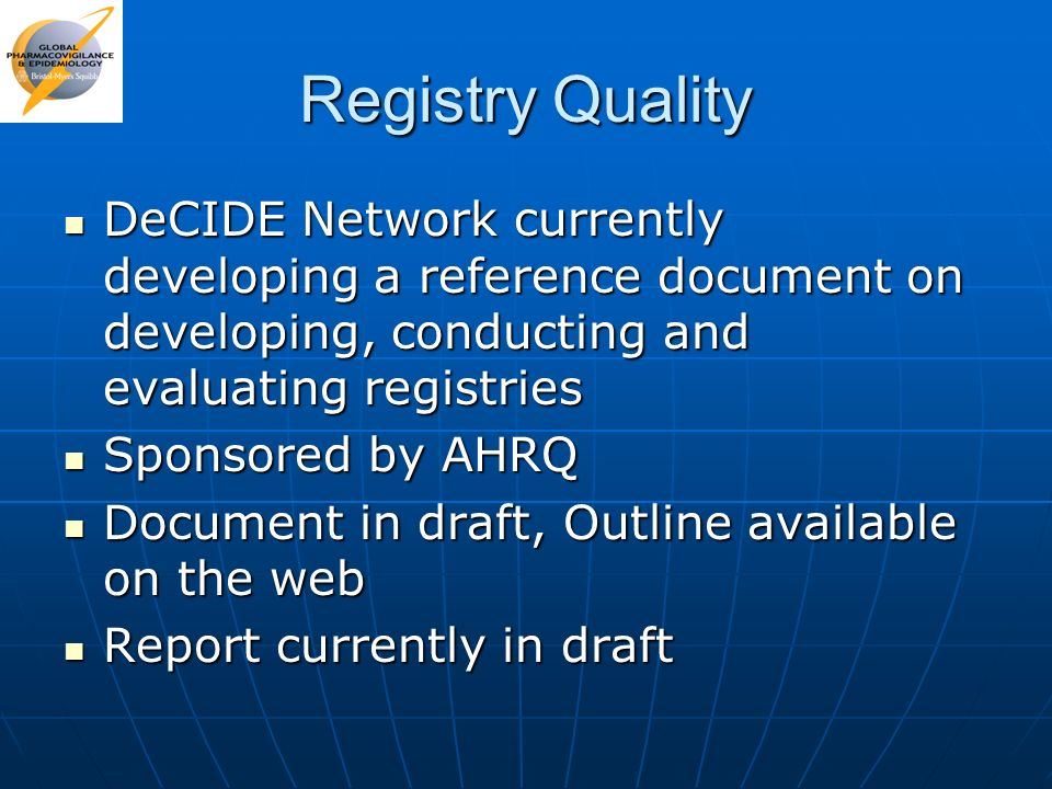 Registry Quality DeCIDE Network currently developing a reference document on developing, conducting and evaluating registries.