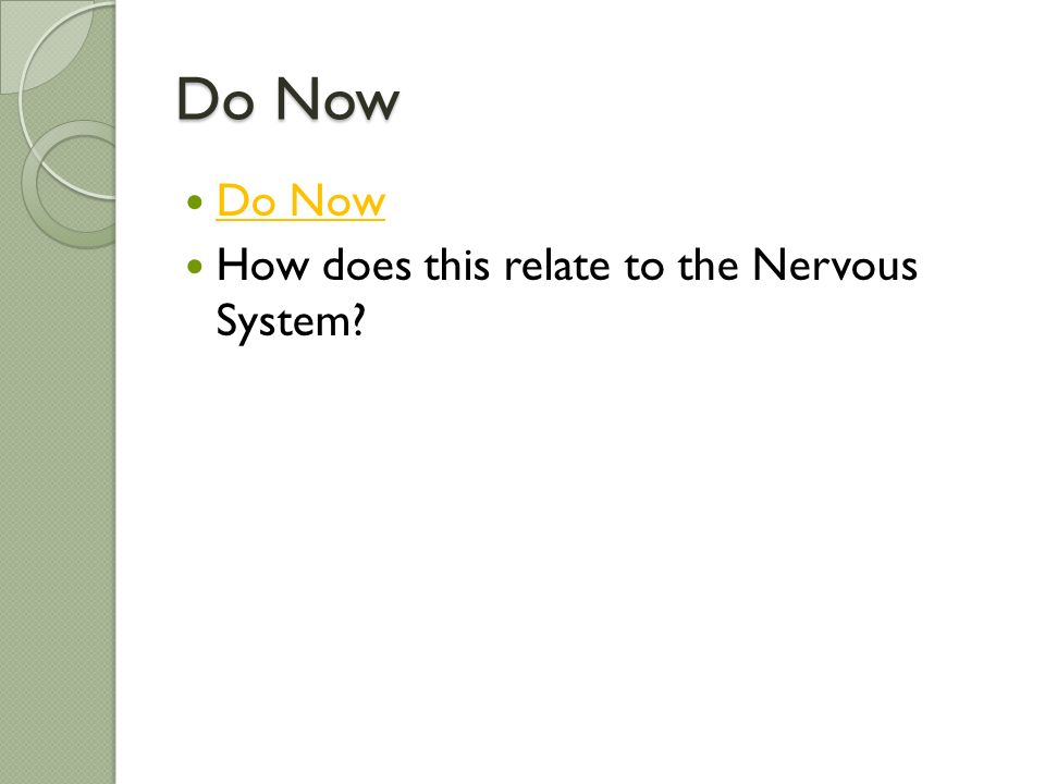 Do Now Do Now How does this relate to the Nervous System