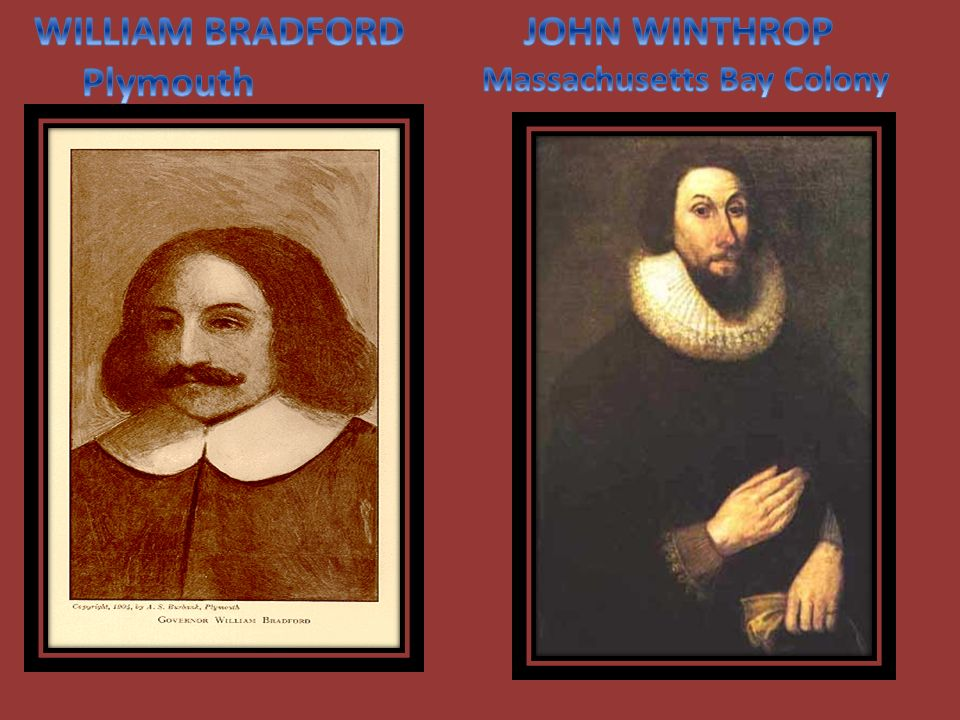 WILLIAM BRADFORD Plymouth JOHN WINTHROP Massachusetts Bay Colony