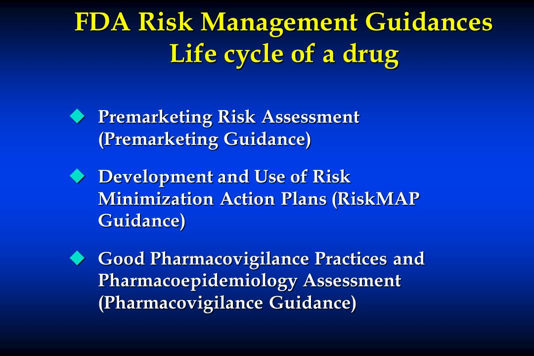FDA Risk Management Guidances Life cycle of a drug