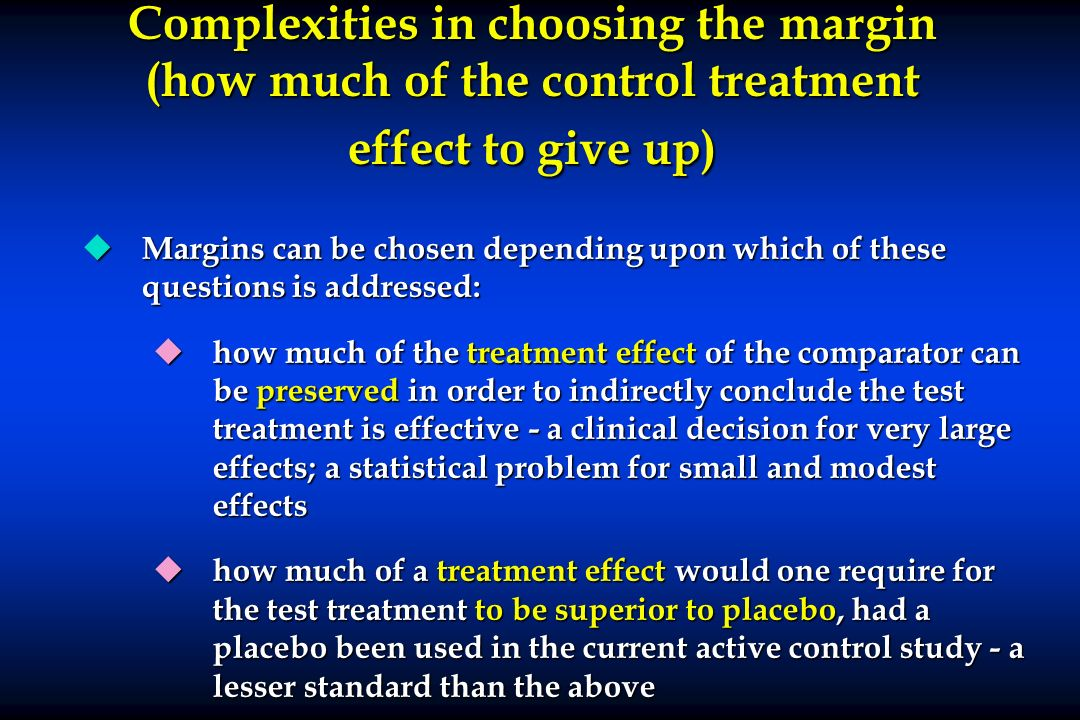 Complexities in choosing the margin (how much of the control treatment effect to give up)