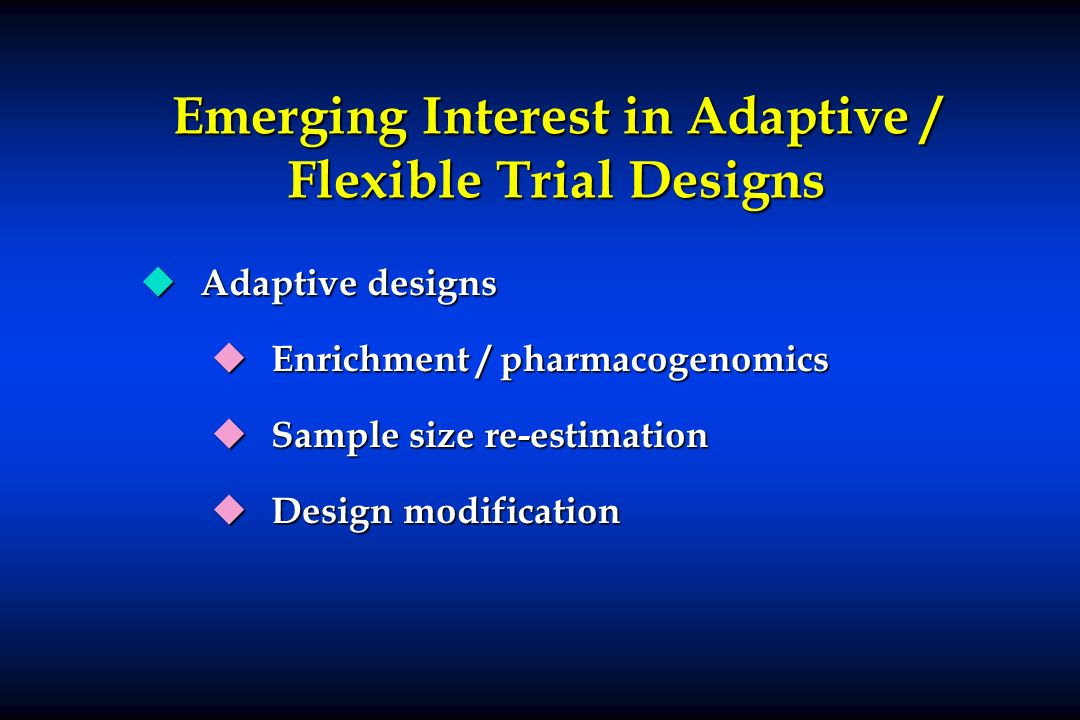Emerging Interest in Adaptive / Flexible Trial Designs