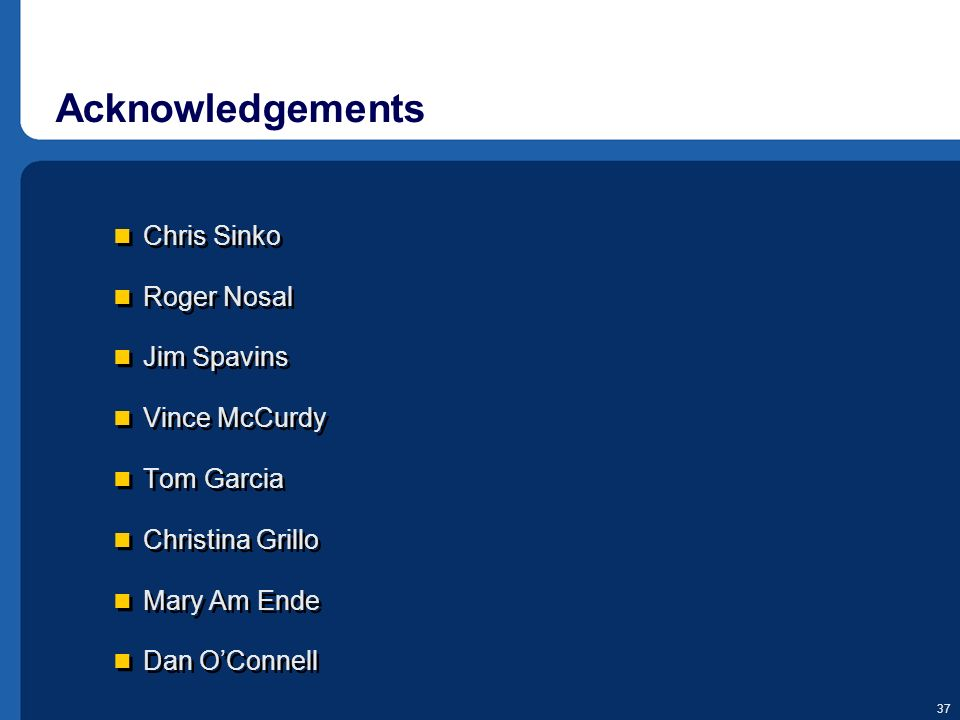 Acknowledgements Chris Sinko Roger Nosal Jim Spavins Vince McCurdy
