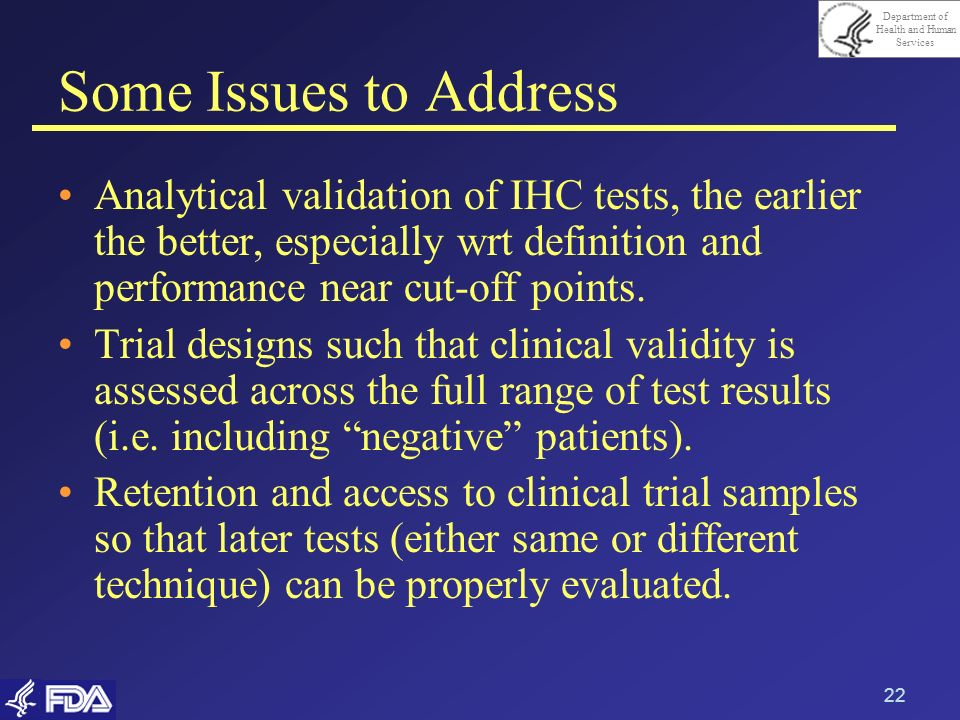 Some Issues to Address Analytical validation of IHC tests, the earlier the better, especially wrt definition and performance near cut-off points.