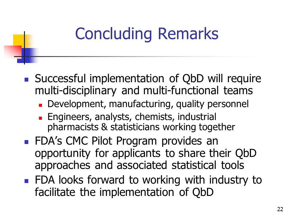 Concluding Remarks Successful implementation of QbD will require multi-disciplinary and multi-functional teams.