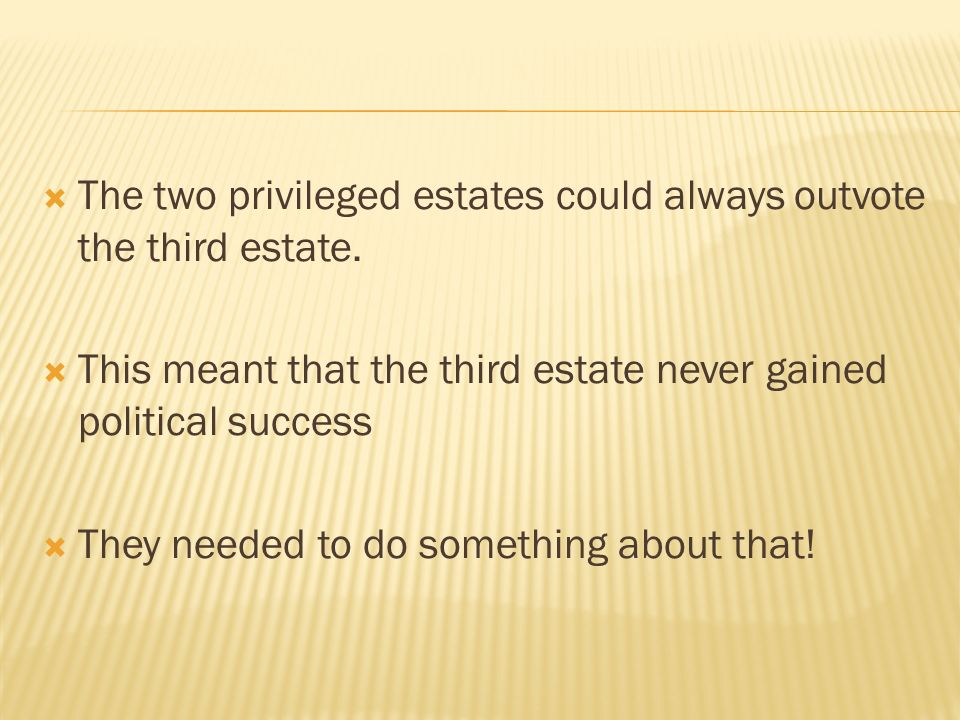 The two privileged estates could always outvote the third estate.