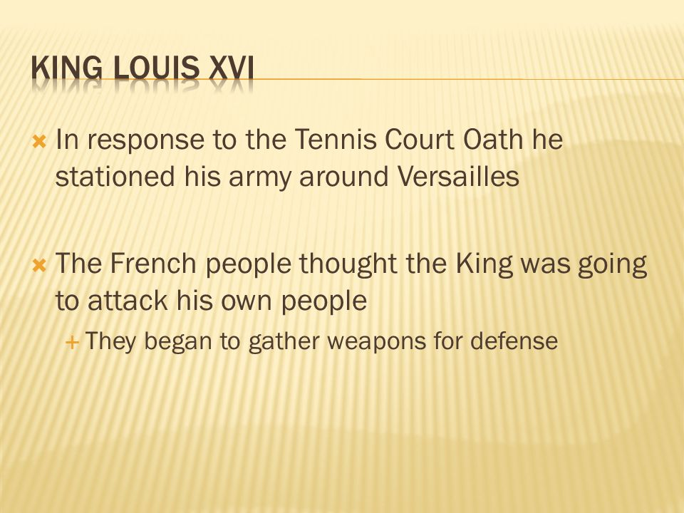 King Louis XVI In response to the Tennis Court Oath he stationed his army around Versailles.