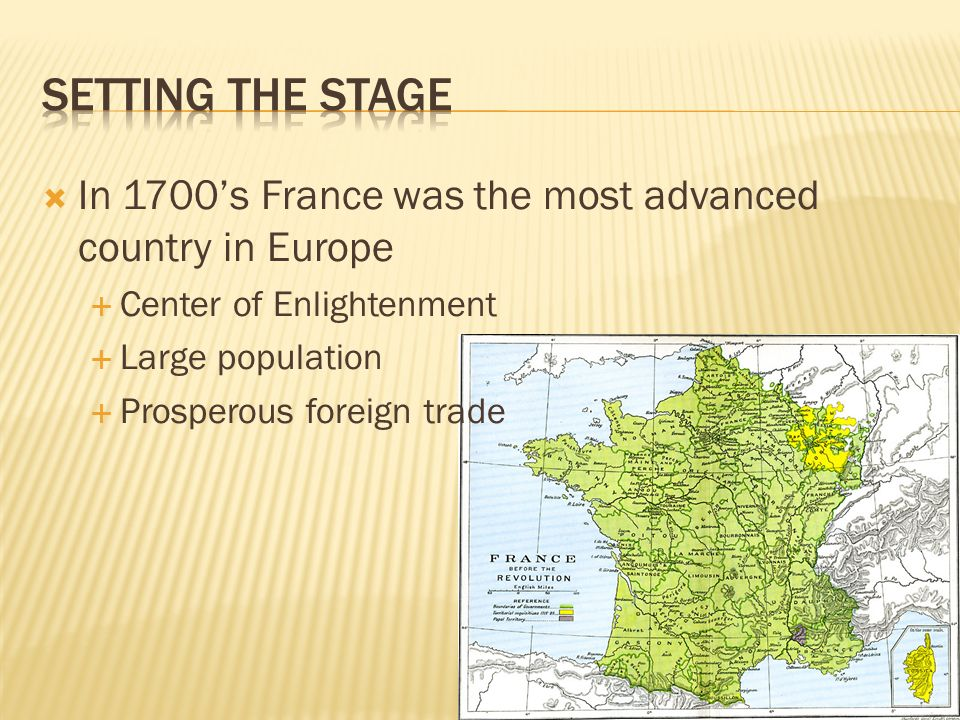 Setting the Stage In 1700's France was the most advanced country in Europe. Center of Enlightenment.
