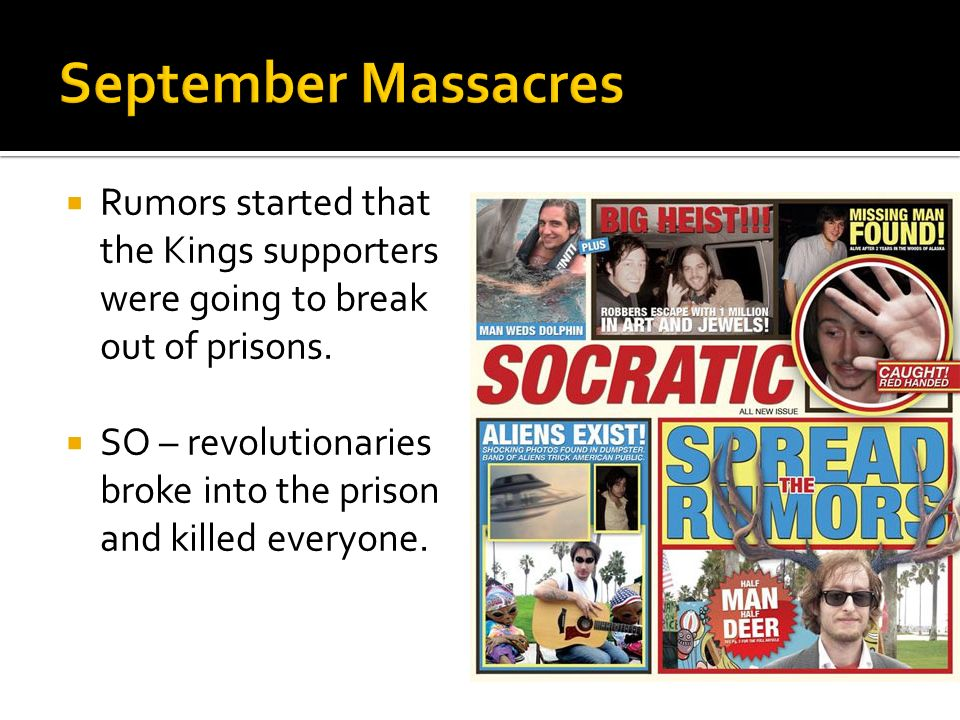 September Massacres Rumors started that the Kings supporters were going to break out of prisons.