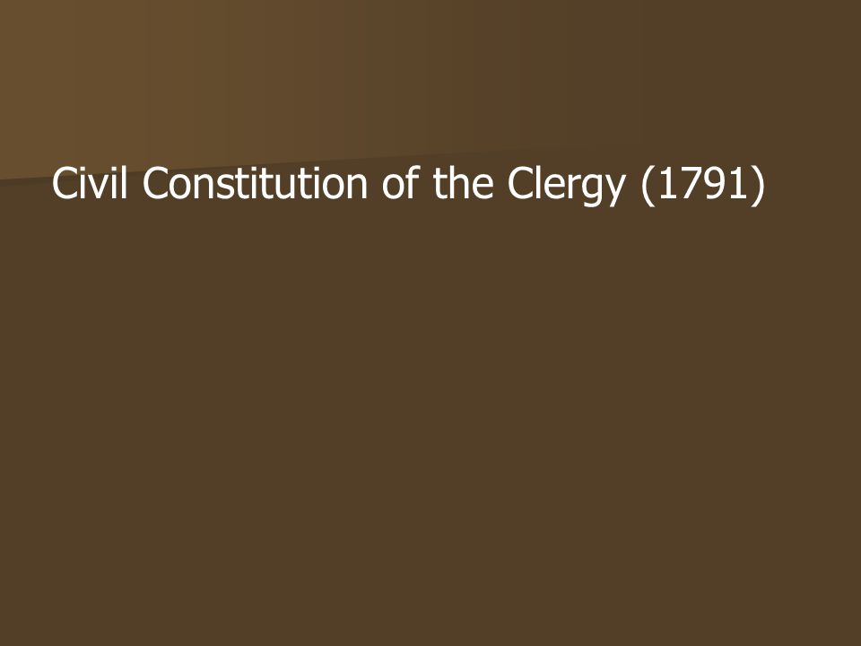civil constitution of the clergy Laicizing the civil state was not in the minds of the constituents, but was the result of the blocking of the civil constitution of the clergy the legislative assembly was induced to enact.