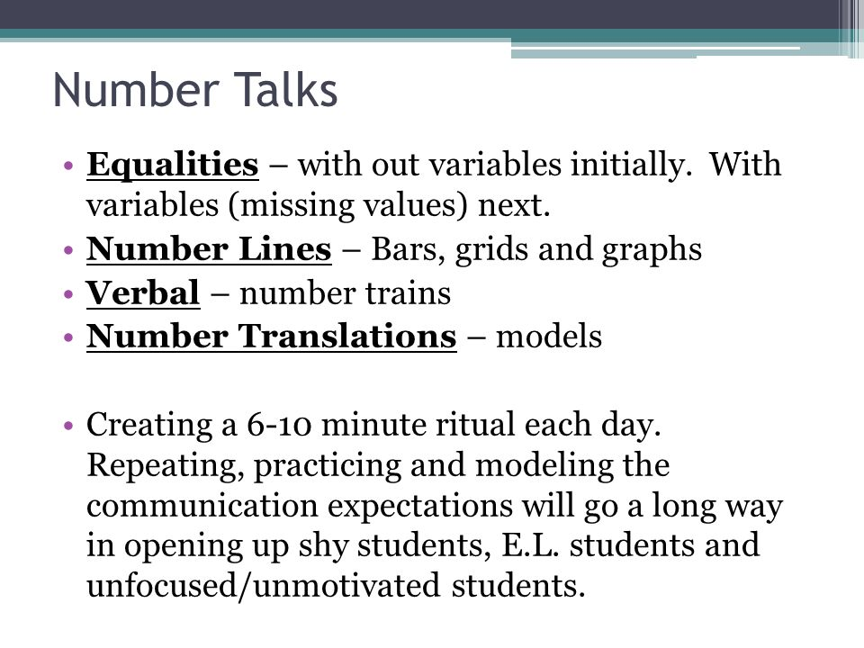 Number Talks Equalities – with out variables initially. With variables (missing values) next. Number Lines – Bars, grids and graphs.