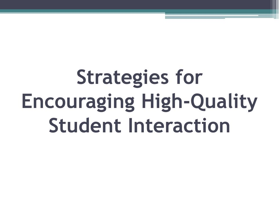 Strategies for Encouraging High-Quality Student Interaction