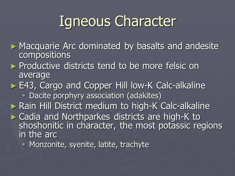 Igneous Character Macquarie Arc dominated by basalts and andesite compositions. Productive districts tend to be more felsic on average.