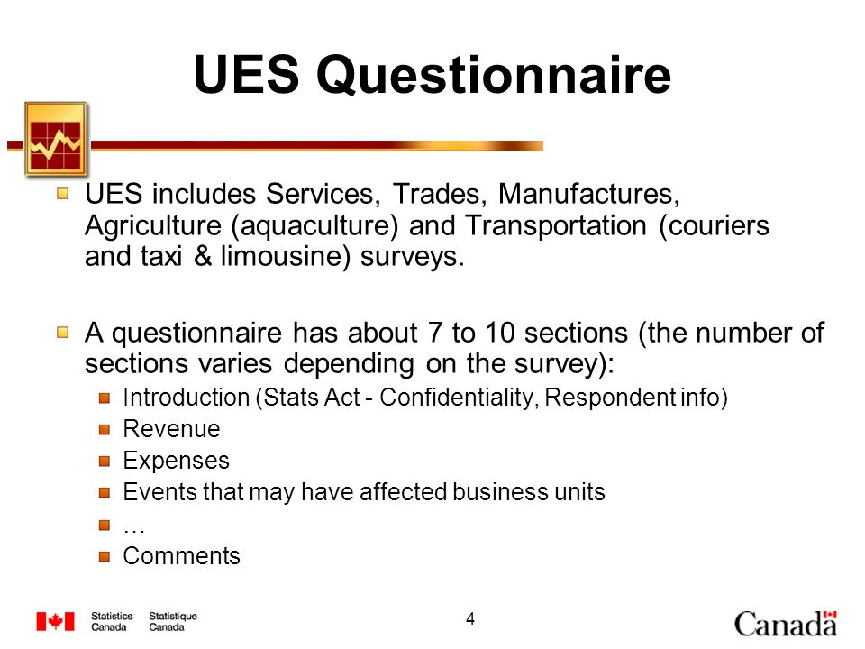 UES Questionnaire UES includes Services, Trades, Manufactures, Agriculture (aquaculture) and Transportation (couriers and taxi & limousine) surveys.