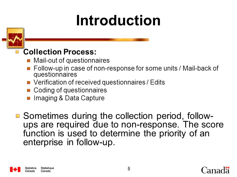 Introduction Collection Process: Mail-out of questionnaires. Follow-up in case of non-response for some units / Mail-back of questionnaires.