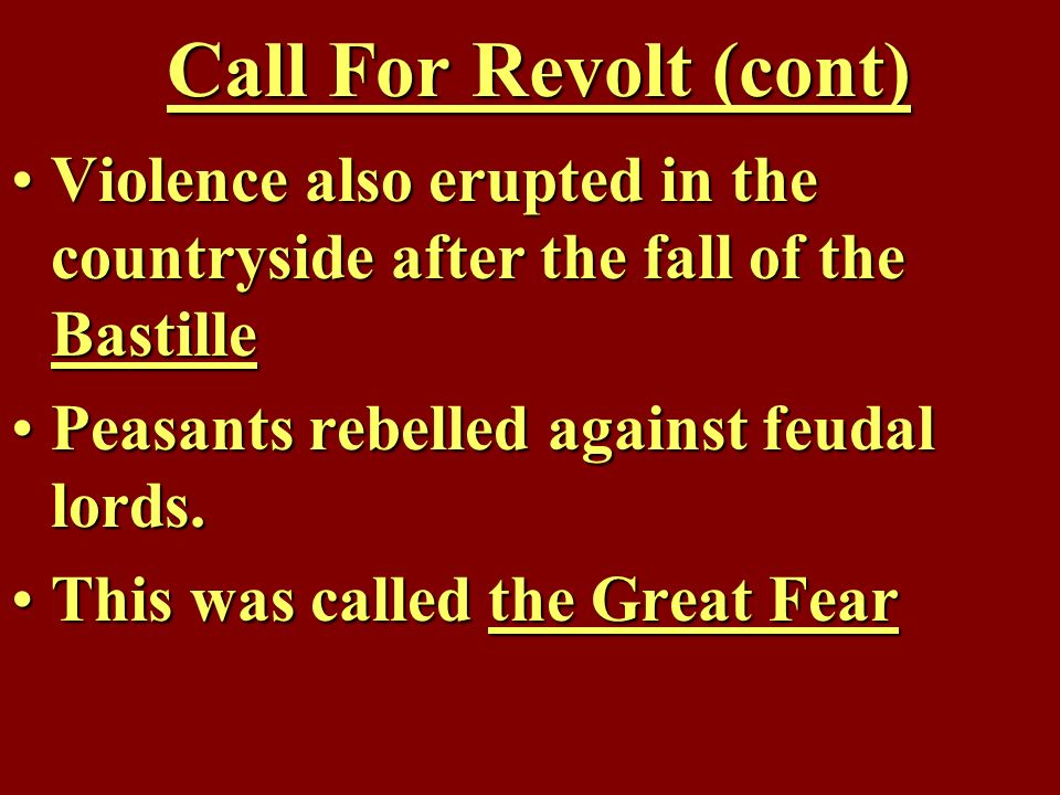 Call For Revolt (cont) Violence also erupted in the countryside after the fall of the Bastille. Peasants rebelled against feudal lords.