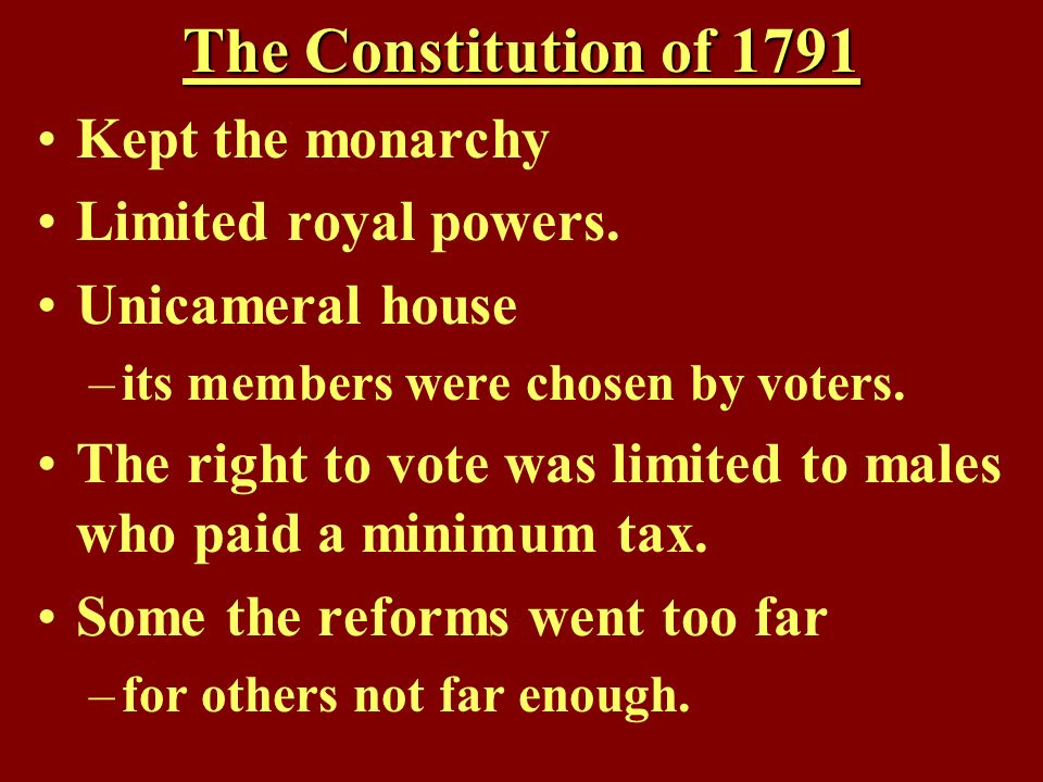 The Constitution of 1791 Kept the monarchy Limited royal powers.