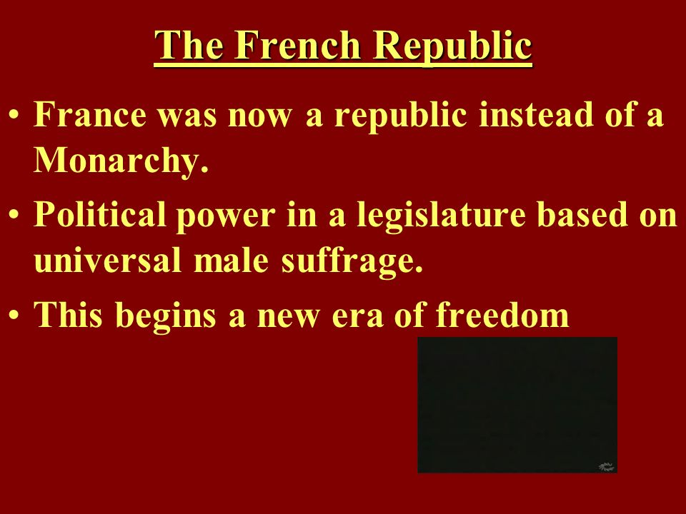 The French Republic France was now a republic instead of a Monarchy.