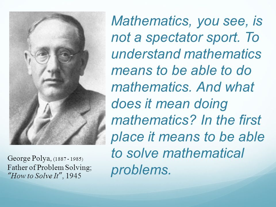 Mathematics, you see, is not a spectator sport