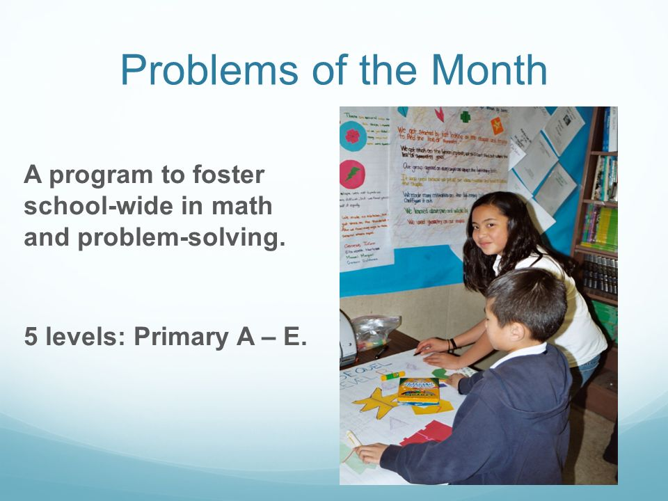 Problems of the Month A program to foster school-wide in math and problem-solving.