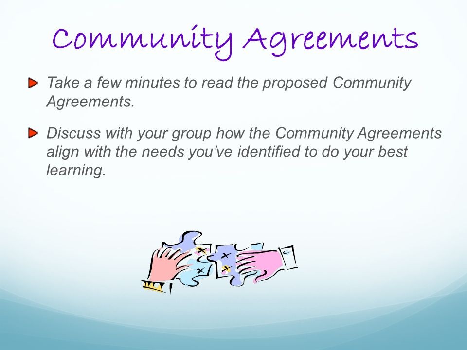 Community Agreements Take a few minutes to read the proposed Community Agreements.
