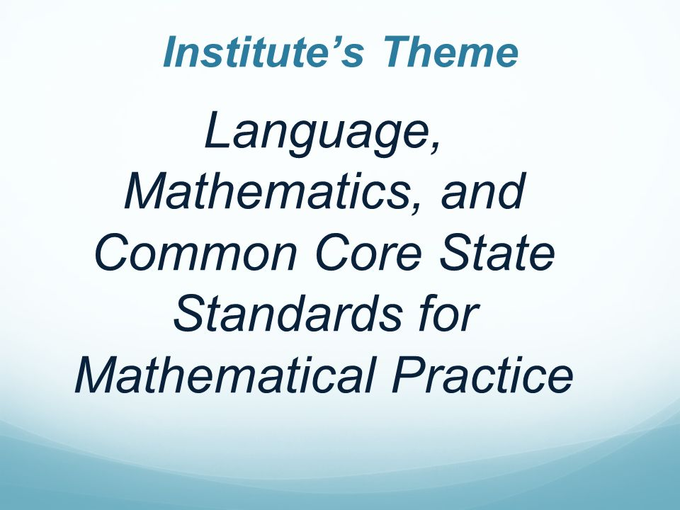 Institute's Theme Language, Mathematics, and Common Core State Standards for Mathematical Practice