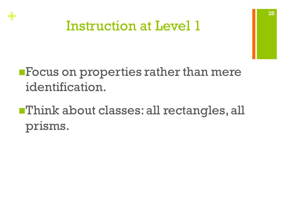 Instruction at Level 1 Focus on properties rather than mere identification.