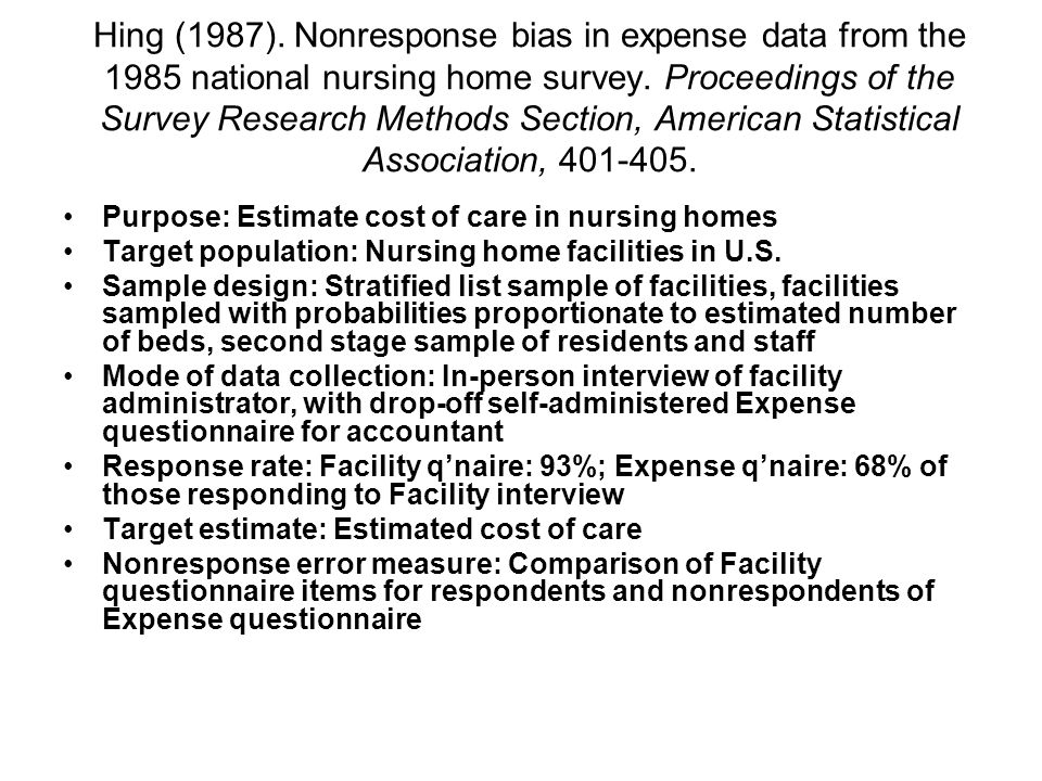 Hing (1987). Nonresponse bias in expense data from the 1985 national nursing home survey. Proceedings of the Survey Research Methods Section, American Statistical Association, 401-405.