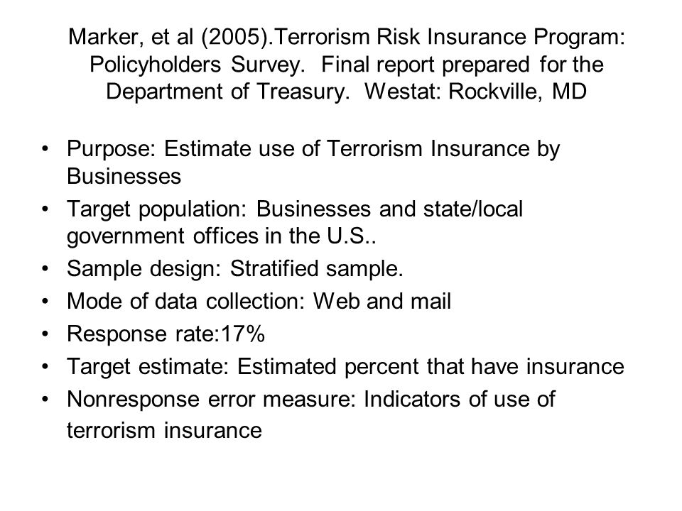 Marker, et al (2005).Terrorism Risk Insurance Program: Policyholders Survey. Final report prepared for the Department of Treasury. Westat: Rockville, MD