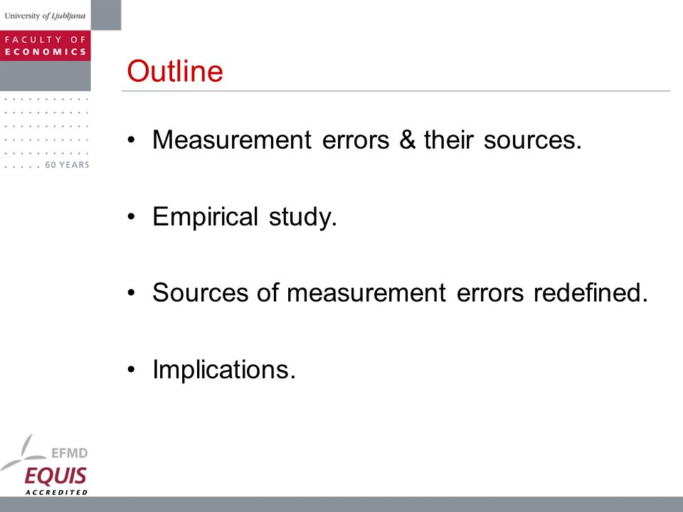 Outline Measurement errors & their sources. Empirical study.