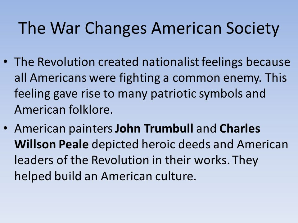 american revolution changed american society To what extent did the american revolution fundamentally change american society in your answer be sure to address the political, social and economic effects of the revolution in the period from 1775 to 1800.