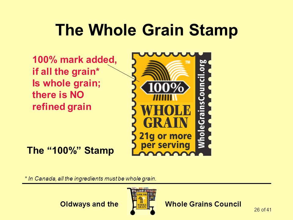 The Whole Grain Stamp 100% mark added, if all the grain*
