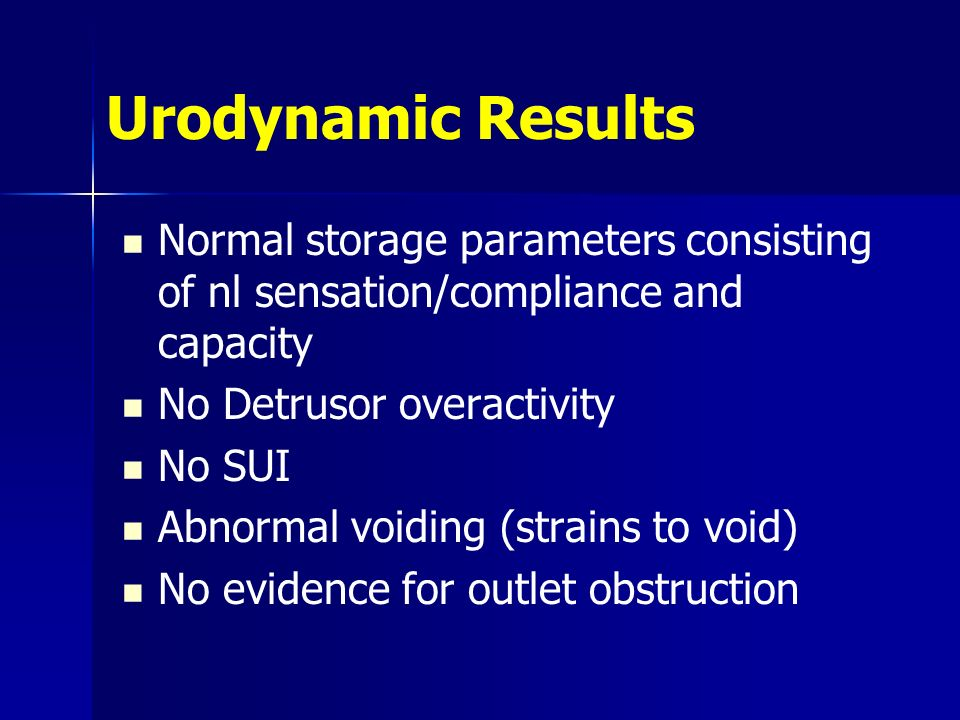 Urodynamic Results Normal storage parameters consisting of nl sensation/compliance and capacity. No Detrusor overactivity.