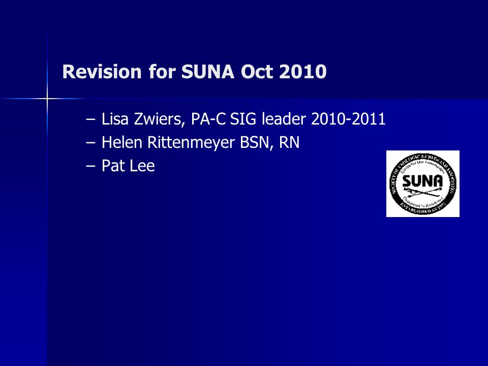 Revision for SUNA Oct 2010 Lisa Zwiers, PA-C SIG leader 2010-2011