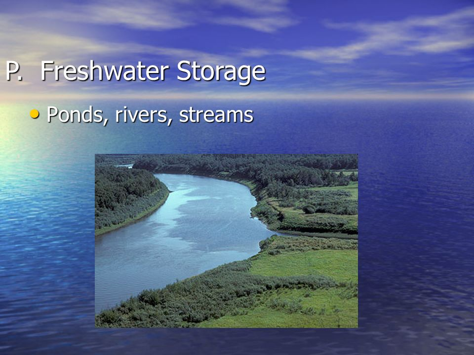 P. Freshwater Storage Ponds, rivers, streams